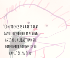 -Confidence is a habit that can be developed by acting as if you already had the confidence you desire to have.- Brian Tracy
